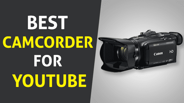 Best Camcorder for YouTube in 2020 – Complete Buying Guides