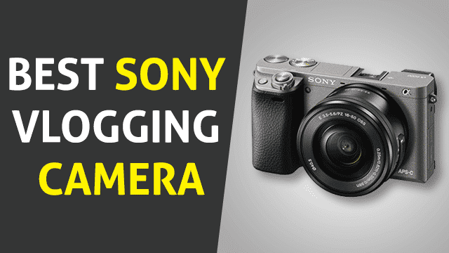 Best Sony Vlogging Camera