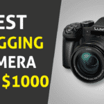 6 Best Vlogging Camera Under $1000 - Complete Buyer's Guide