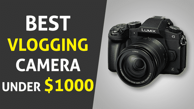 Best Vlogging Camera Under 1000