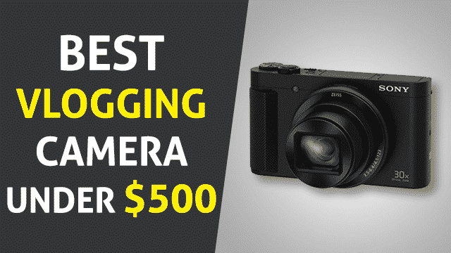 Best Vlogging Camera Under 500