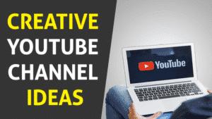 Creative Youtube Channel Ideas