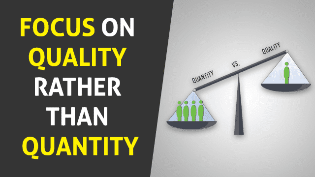 Focus on Quality Rather Than Quantity