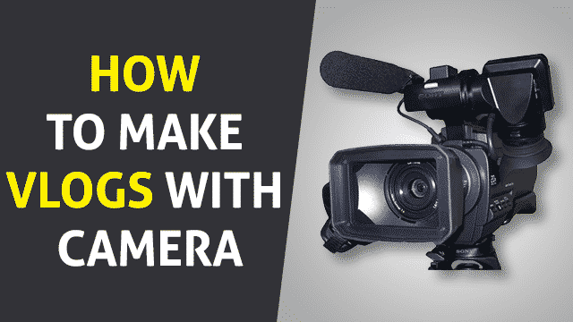 How to Make Vlogs with Camera
