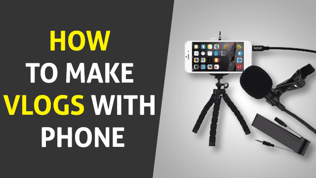 How to Make Vlogs with Phone