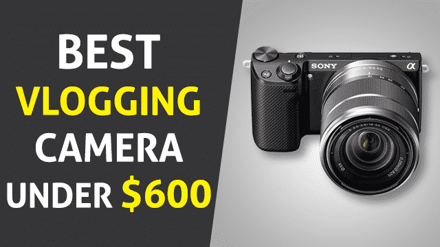 Best Vlogging Cameras Under 600