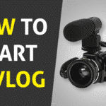 How to Start a Vlog? Complete Step By Step Guide to Become a Vlogger