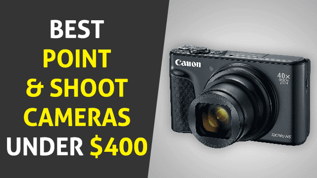Best Point and shoot cameras under 400