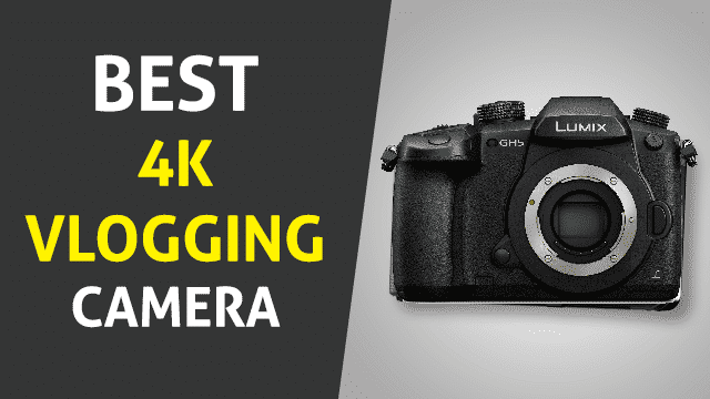 Best 4k Vlogging Camera
