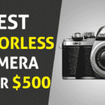 Best Mirrorless Camera under $500 in 2020 - You Should Buy Now!