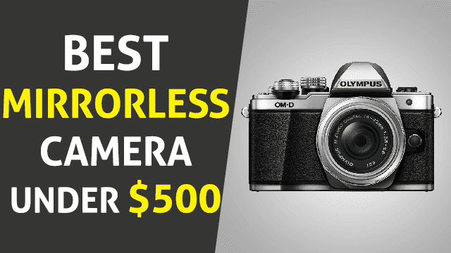 Best Mirrorless Camera under 500