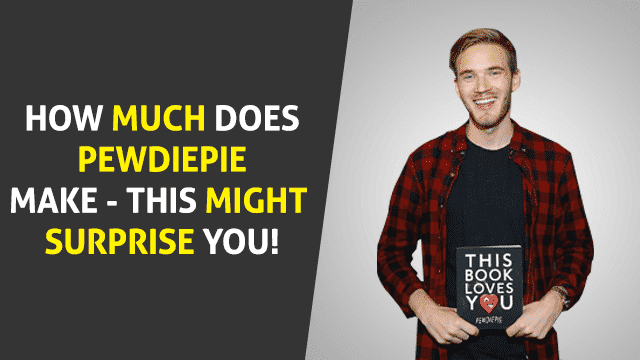HOW MUCH DOES PewDiePie MAKE - THIS MIGHT SURPRISE YOU_