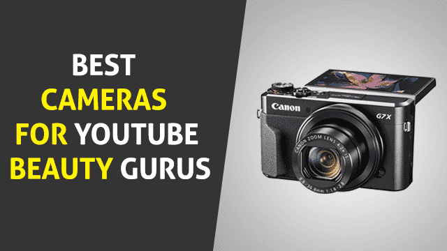 Best Cameras For YouTube Beauty Gurus