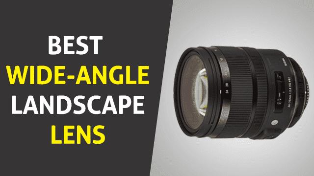 Best Wide Angle Landscape Lens