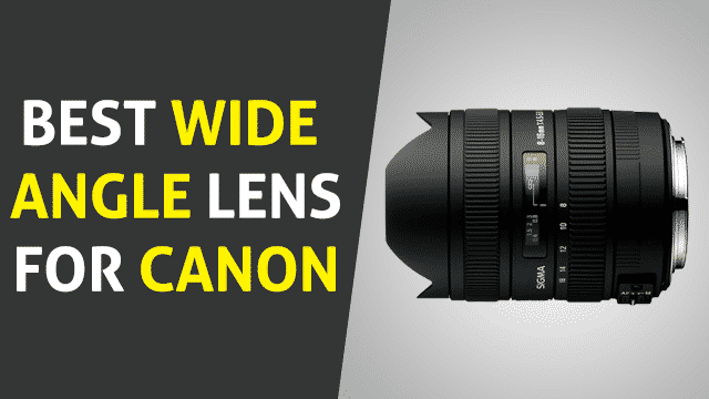 Best Wide Angle Lens for Canon