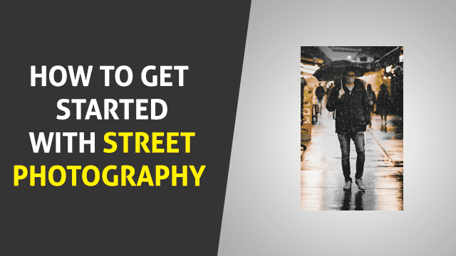 How to Get started with Street Photography